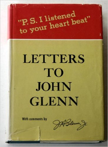 """Letters to John Glenn: P.S. I Listened To Your Heartbeat"" by John Glenn"